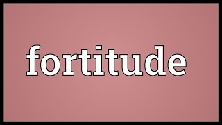 Fortitude Meaning