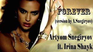 Artyom Snegiryov ft. Irina Shayk - Forever (version by A.Snegiryov)