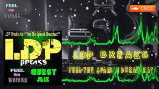 LDP Breaks Guest Mix **Feel The Spanish Breakbeat**