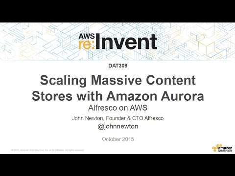 AWS re:Invent 2015 | (DAT309) Scaling Massive Content Stores with Amazon Aurora