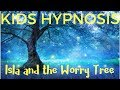 Kids Hypnosis - Isla and the Worry Tree for sleep, worry, fear and anxiety
