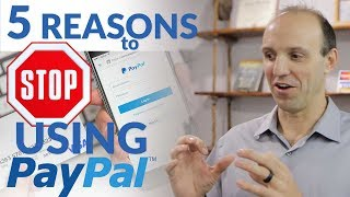 STOP Using PayPal - 5 Reasons You Should Stop Using PayPal in Your Business or On Your Website!
