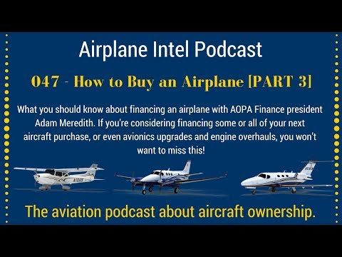 047 - Aircraft Financing with AOPA Finance   Airplane Intel Podcast Audio