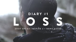 LOSS | DIARY #1 Shot on Sony a6500 + DJI Inspire 2