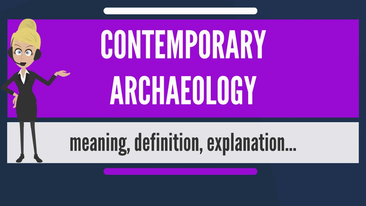 What is CONTEMPORARY ARCHAEOLOGY? What does CONTEMPORARY ...