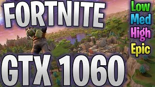 Fortnite - GTX 1060 6GB - FPS Benchmark (Low to Epic)