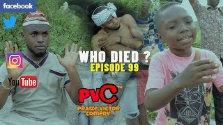 WHO DIED EPISODE 99 PRAIZE VICTOR COMEDY