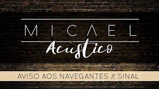 Aviso Aos Navegantes / Sinal - Micael (Acústico)