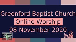 Greenford Baptist Church Sunday Worship (Online) - 8 November 2020