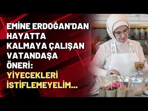 Emine Erdoğan'dan hayatta kalmaya çalışan vatandaşa öneri: Yiyecekleri istiflemeyelim...