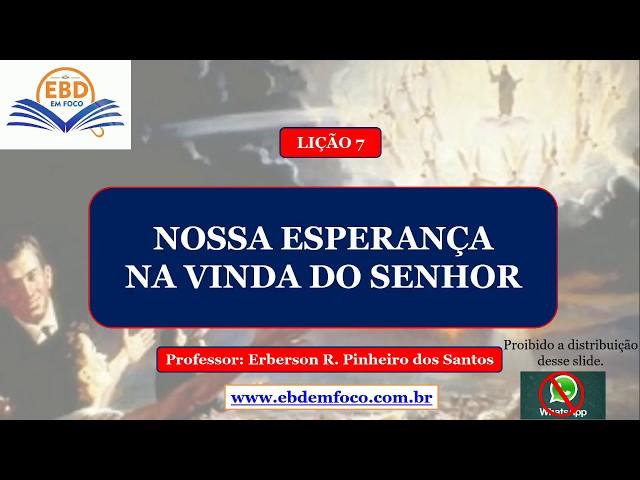 LIÇÃO 7 - NOSSA ESPERANÇA NA VINDA DO SENHOR