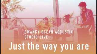 SWANKY OCEAN ACOUSTIX / Just the way you are【STUDIO LIVE】