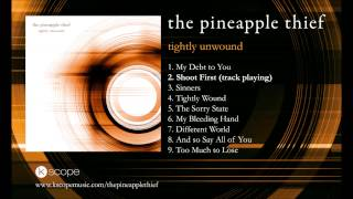 The Pineapple Thief - Shoot First (from Tightly Unwound)