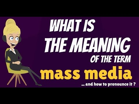 What is MASS MEDIA? What does MASS MEDIA mean? MASS MEDIA meaning, definition & explanation