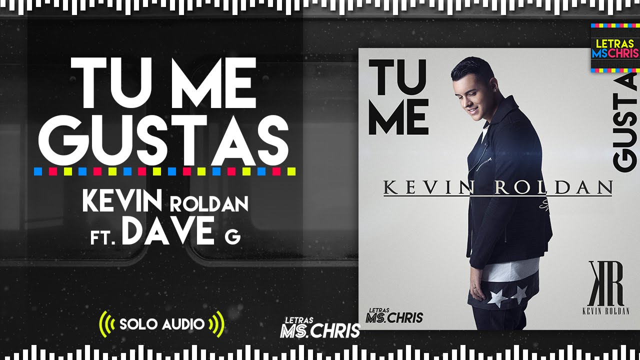 Tu me gustas dave g ft kevin roldan solo audio youtube for Tu me chambres