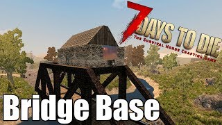 7 Days to Die - Base on a Bridge - Are You Safe From a Zombie Horde?