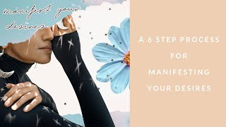 6 Steps to Manifesting your Desires: How to use Law of attraction and how to manifest