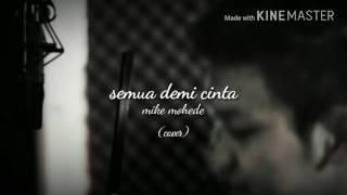 Gambar cover Semua demi cinta - mike mohede (cover)
