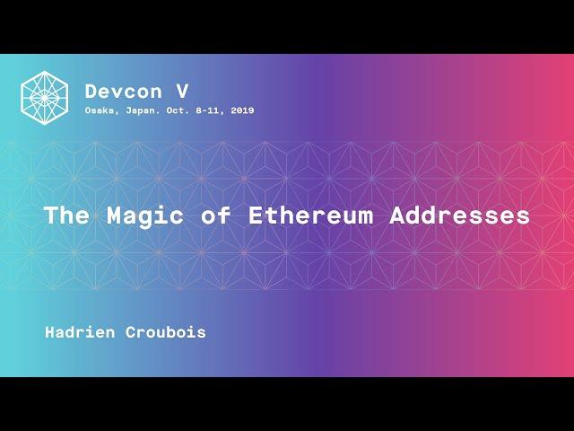 The Magic of Ethereum Addresses by Hadrien Croubois (Devcon5)
