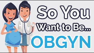 So You Want to Be an OB/GYN [Ep. 22]