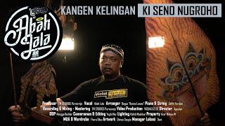 Kangen Kelingan (Ki Seno Nugroho) - Abah Lala (Official Music Video)