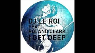 DJ Le Roi feat. Roland Clark - I Get Deep (Joris Voorn This Is Not A Remix)