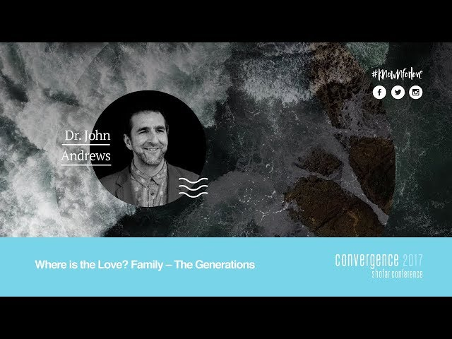 Convergence 2017 | Where is the Love? Family – The Generations | Dr. John Andrews