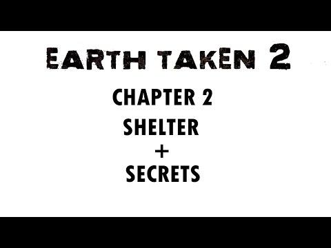 EARTH TAKEN 2 CHAPTER 2 - SHELTER + SECRETS - WALKTHROUGH