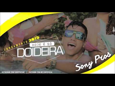 MC SONY PROS - HOJE É SÓ DOIDEIRA - MÚSICA NOVA 2015