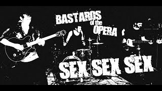 BASTARDS OF THE OPERA - SEX SEX SEX - 3IS LIVE SESSION
