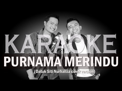PURNAMA MERINDU (DATUK SITI NURHALIZA) - KARAOKE MALE VERSION | ANDREY &FIQRI COVER VERSION