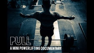 Pull - A Mini Powerlifting Documentary