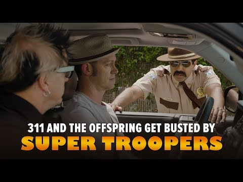 Pipes - 311 And The Offspring Get Busted By Super Troopers