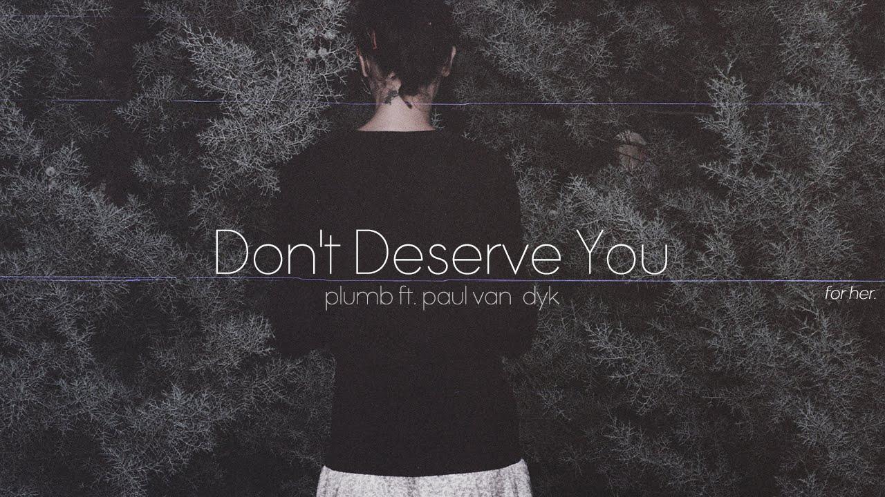 Lyrics Vietsub Don T Deserve You Plumb Ft Paul