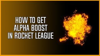 How to get ALPHA BOOST (Gold Rush) in Rocket League (2018)