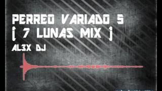 Perreo Variado 5 - (7 Lunas Mix) - AL3X DJ - (A.T.Remix) - 2017