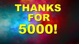 Thanks For 5000 Subs!!!