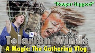"MTG - Tolarian Winds -  ""Pauper Support"" A Magic: The Gathering Vlog"