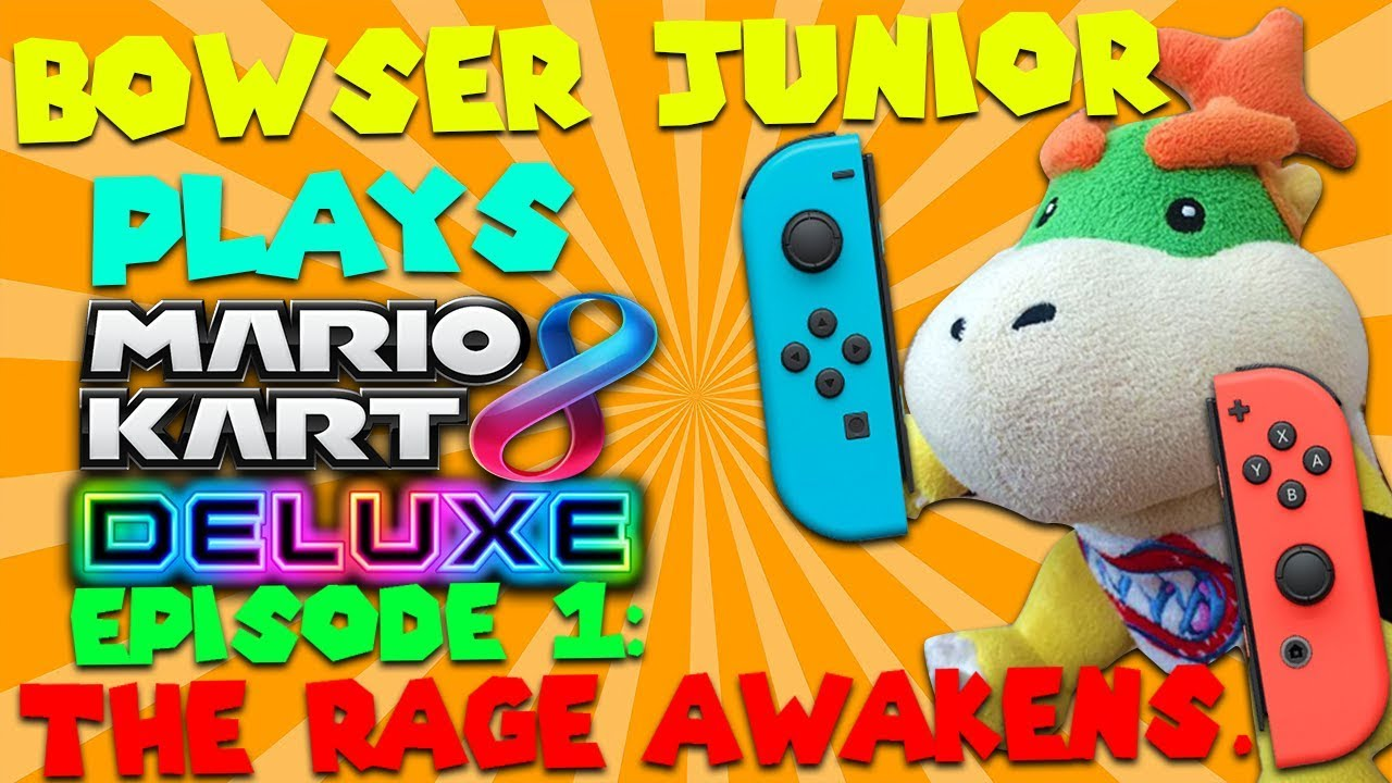 Bowser Jr Plays: Mario Kart 8 Deluxe Episode 1- The Rage Awakens