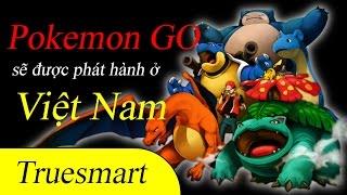 Tin vui: Pokemon sẽ được phát hành ở Việt Nam trong vài ngày tới!