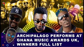 Ghana Music Awards UK: Shatta Wale wins BIG, Archipalago performs Megye, The Winners full list