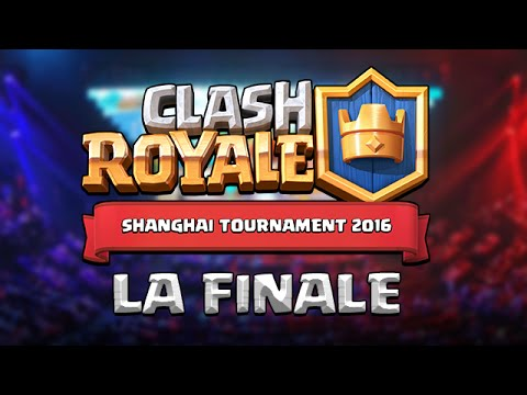 Clash Royale : Shanghai Tournament 2016 - La Finale