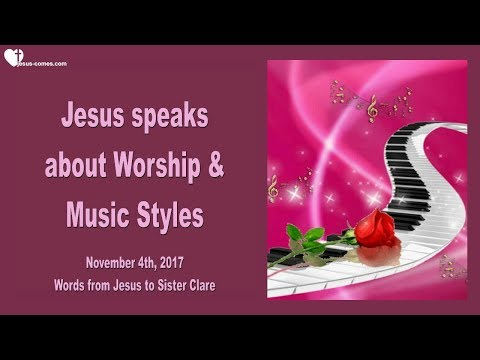 JESUS SPEAKS ABOUT WORSHIP & MUSIC STYLES ❤️ Love Letter from Jesus November 4, 2017