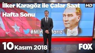 10 Kasım 2018 İlker Karagöz ile Çalar Saat Hafta Sonu