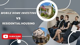 Mobile Home Investing vs Residential Housing, Which is better?