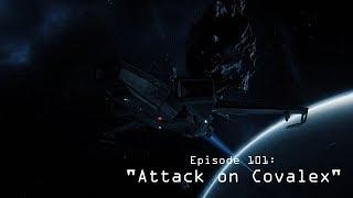 """Star Citizen Episode 101 """"Attack on Covalex"""""""