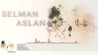 Selman Aslan Esqe Tora [ Esqe Roştiye © 2016 Z Müzik ]