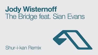 Jody Wisternoff - The Bridge feat. Sian Evans (Shur-i-kan Remix)