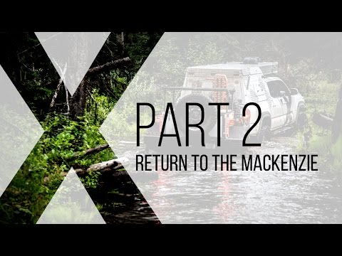 Expedition Overland: Return to the MacKenzie Part 2