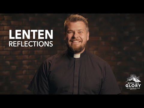 Lenten Reflections With Father Nixon | Made For Glory